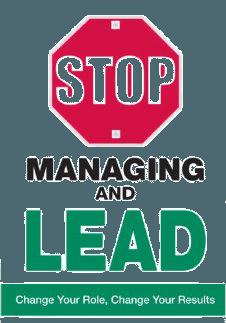 Stop Managing & Lead